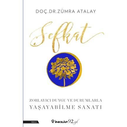 Kitap Önerisi: Şefkat- Zorlayıcı Duygu ve Durumlarla Yaşayabilme Sanatı- Doç. Dr. Zümra Atalay